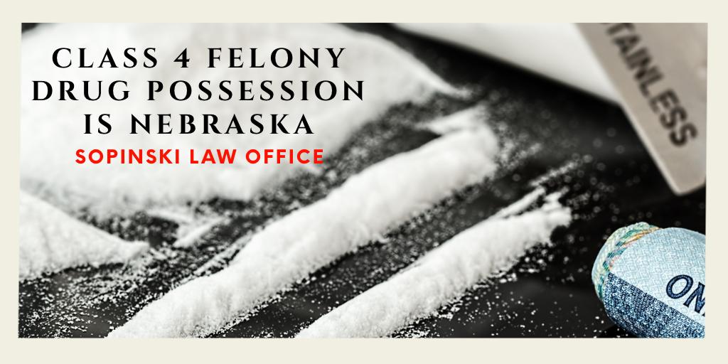 Class 4 Felony Drug Possession Nebraska